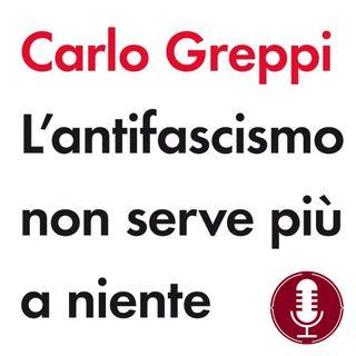 Carlo Greppi | L'antifascismo non serve più a niente