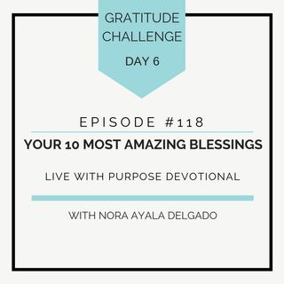 #118 GRATITUDE: Your 10 Most Amazing Blessings