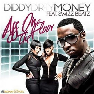 ASS ON THE FLOOR  (BRAND NEW DJ TOUCH TONE EDIT) DIRTY MONEY P DIDDY  PRODUCED BY SWIZZ BEATS