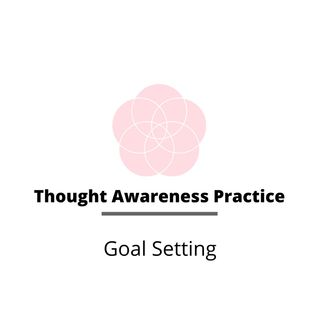 Thought Awareness Practice Goal Setting