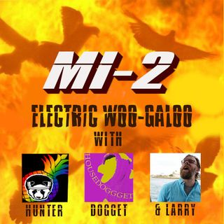 Mission: Impossible 2 - Electric Woogaloo (with Hunter, Dogget & Larry)