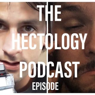 Just 2 Guys... | The Hectology Podcast 2