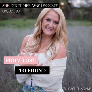 SDH099: From Lost to Found a Candid Conversation with Rachel Adams