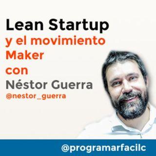 #111 Lean Startup y el movimiento Maker con Néstor Guerra