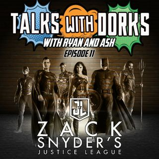 TALKS WITH DORKS EP.11 (ZACK SNYDERS JUSTICE LEAGUE)
