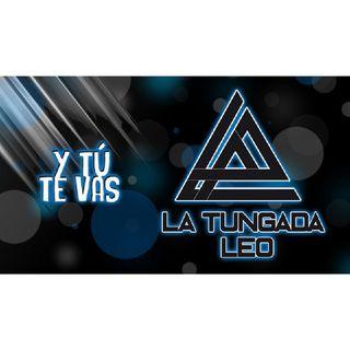 Intro / Y Tu Te Vas - La Tungada Leo - Demo 2019