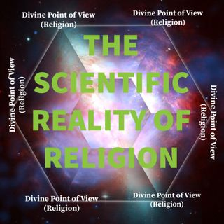 The Scientific Reality of Religion - That is, Universal Dimensional Points of View of Divine Reality | Scientific Method