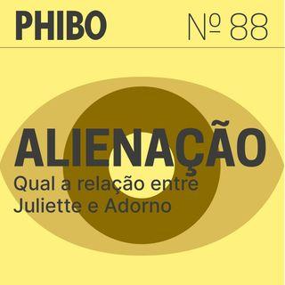 #88 - Alienação (Qual a Relação entre Juliette e Adorno?)