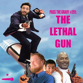 Pass The Gravy #291: The Lethal Gun