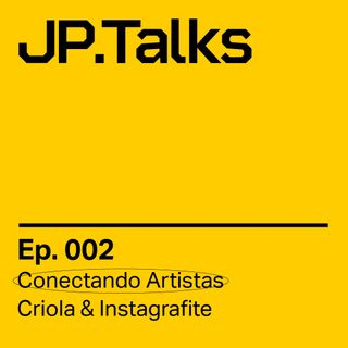 JP.Talks 002 - Criola & Instagrafite