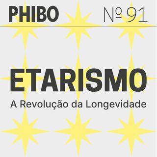 #91 - Etarismo (A Revolução da Longevidade)