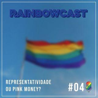 RainbowCast (Episódio 04) - REPRESENTATIVIDADE OU PINK MONEY?