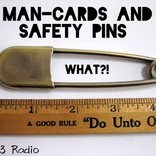 #40 - Man Cards And Safety Pins (WHAT?!)