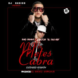 No Metes Cabra (Extended Full Version) - Bad Bunny Ft. Hector El Father (Edit By DJ Basico Impromix)