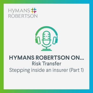 Risk Transfer – Stepping inside an insurer (Part 1) – Episode 2