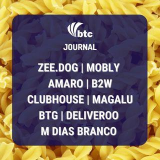 Zee.Dog, Mobly, Amaro, B2W, Clubhouse e M Dias Branco | Journal 08/04/21
