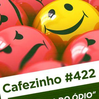 Cafezinho 422 – A política do ódio
