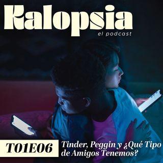 T01E06 Kalopsia El Podcast - Tinder, Peggin y ¿Qué Tipo de Amigos Tenemos?