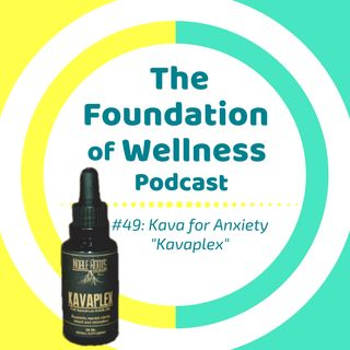#49: Kava for Anxiety, Mystery Illness & Neurotoxicity, Kavaplex w/ Cameron George