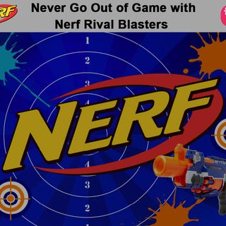 Never Go Out of Game with Nerf Rival Blasters