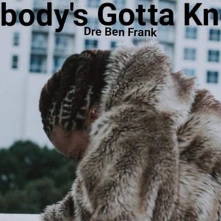 Nobody's Gotta Know by Dre Ben Frank! Exclusive Single!