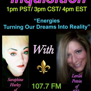 """""""Infinite Inquisition"""" Talking About: """"Energies, turning our dreams into reality"""" With Saraphine Hurley & Lorilei Potvin"""