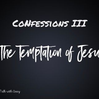 Confessions III: The Temptation Of Jesus.