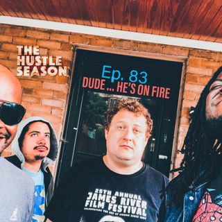 The Hustle Season: Ep. 83 Dude ... He's On Fire