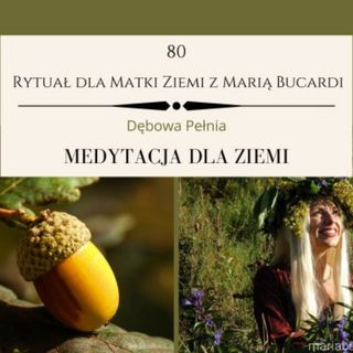Moje sprawozdanie osobiste po 80 Rytuale dla Matki Ziemi z dnia 12.12.2019- Maria Bucardi