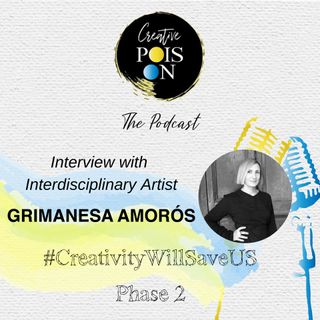 Interview with Interdisciplinary Artist Grimanesa Amorós - #CreativityWillSaveUs Phase 2