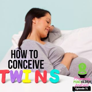 How To Conceive Twins Doctor's Edition Pregnancy Podcast Pukeology Ep. 71