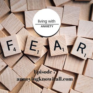 Episode 7 - Living With Anxiety