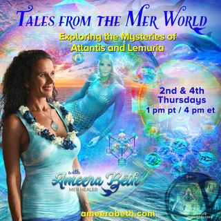 Past Lives of Atlantis and Lemuria with Special Guest Ameera Beth