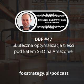DBF #47: Skuteczna optymalizacja treści pod kątem SEO na Amazonie [MARKETING]