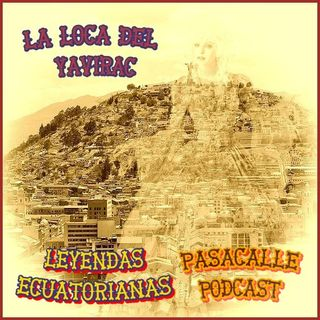 53 - Leyendas Ecuatorianas - La loca del Yavirac