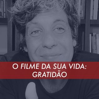O Filme Da Sua Vida: Gratidão