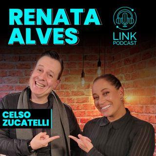 RENATA ALVES - LINK PODCAST #Z04
