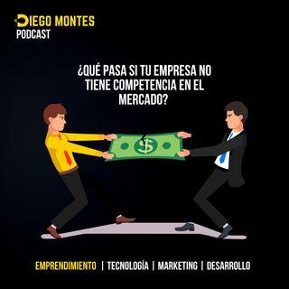 ¿Qué pasa si tu EMPRESA no tiene COMPETENCIA en el mercado?🤔 | EP03 - Emprende con Diego Montes