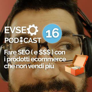 Fare SEO ( e $$$ ) con i prodotti ecommerce che non vendi più - EV SEO Podcast #16