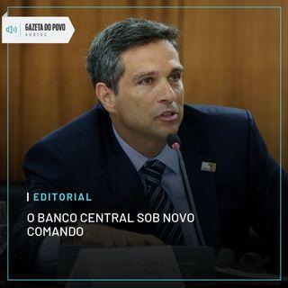 Editorial: OBanco Central sob novo comando