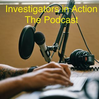Investigators in Action Podcast 2-23-2021