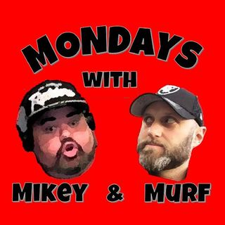 Mondays with Mikey and Murf Episode #7 It's a good thing neither of us is emotional