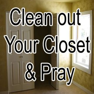 Clean Out Your Closet Get On Your Knees and Pray (Part 2)