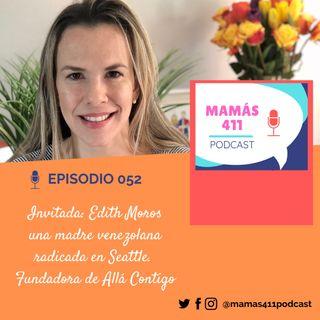 052 - Invitada: Edith Moros, una madre venezolana radicada en Seattle. Fundadora de Allá Contigo