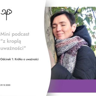 """Mini podcast - """"Uważność"""""""