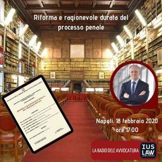 RIFORMA E RAGIONEVOLE DURATA DEL PROCESSO PENALE – NAPOLI, 18 FEBBRAIO 2020 – #IVOSTRIEVENTI
