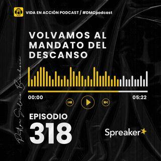 EP. 318 | Volvamos al mandato del descanso | #DMCpodcast