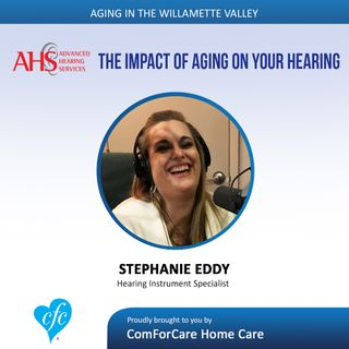 8/8/17: Stephanie Eddy with Advanced Hearing Services | The impact of aging on your hearing | Aging In The Willamette Valley