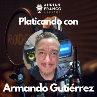 11. Platicando con...Armando Gutierrez