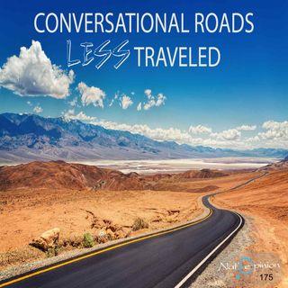 "Episode 175 ""Conversational Roads Less Traveled"""